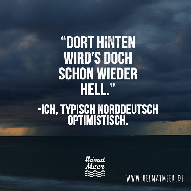Typisch norddeutsch optimistisch. >>