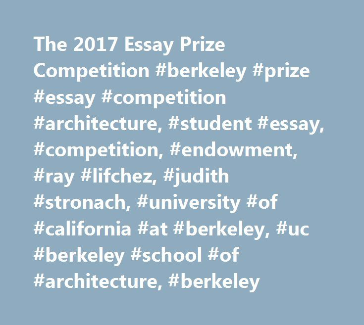 The 2017 Essay Prize Competition #berkeley #prize #essay #competition #architecture, #student #essay, #competition, #endowment, #ray #lifchez, #judith #stronach, #university #of #california #at #berkeley, #uc #berkeley #school #of #architecture, #berkeley http://honolulu.nef2.com/the-2017-essay-prize-competition-berkeley-prize-essay-competition-architecture-student-essay-competition-endowment-ray-lifchez-judith-stronach-university-of-california-at-berke/  # The 2017 Essay Prize Competition…