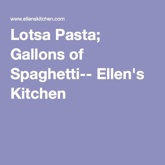 Lotsa Pasta; Gallons of Spaghetti-- Ellen's Kitchen