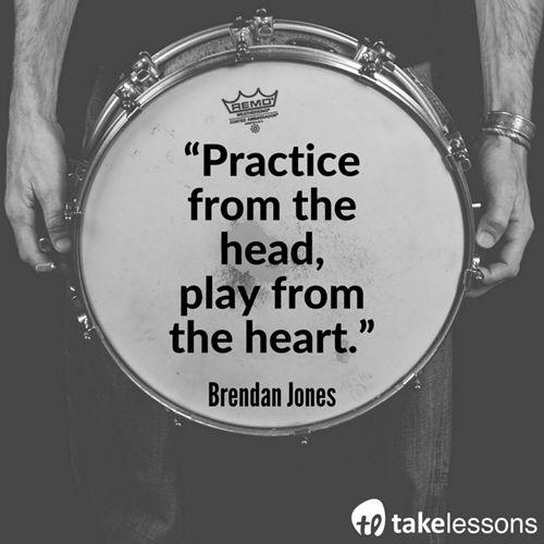 """Practice from the head, play from the heart."" - Brendan Jones http://takelessons.com/blog/drummers-advice-for-beginners-z07?utm_source=social&utm_medium=blog&utm_campaign=pinterest"