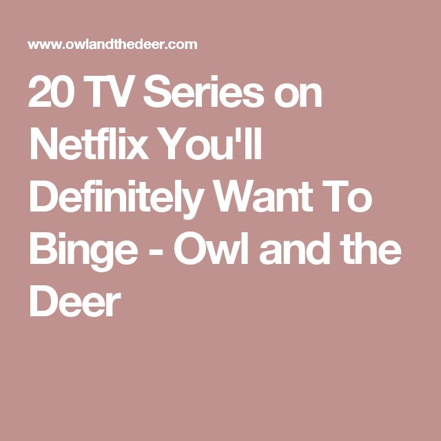 20 TV Series on Netflix You'll Definitely Want To Binge - Owl and the Deer
