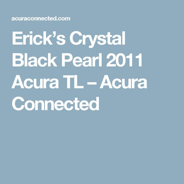 Erick's Crystal Black Pearl 2011 Acura TL – Acura Connected