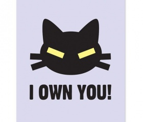 """BAHAHA! This """"I Own You"""" print is perfect for any cat lover!"""