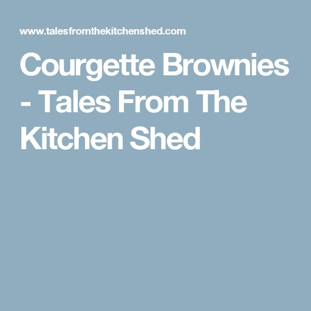 Courgette Brownies - Tales From The Kitchen Shed