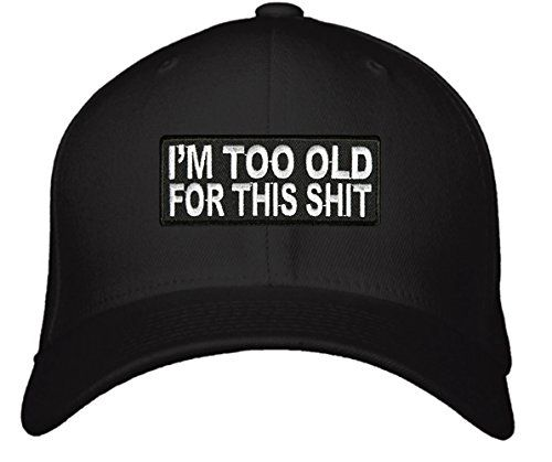 Im Too Old For This Shit Hat