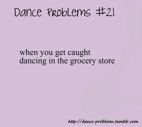 "Story of my #LIFE. Esp if you replace ""grocery store"" w/ ""any public location"" :)  #Dance"