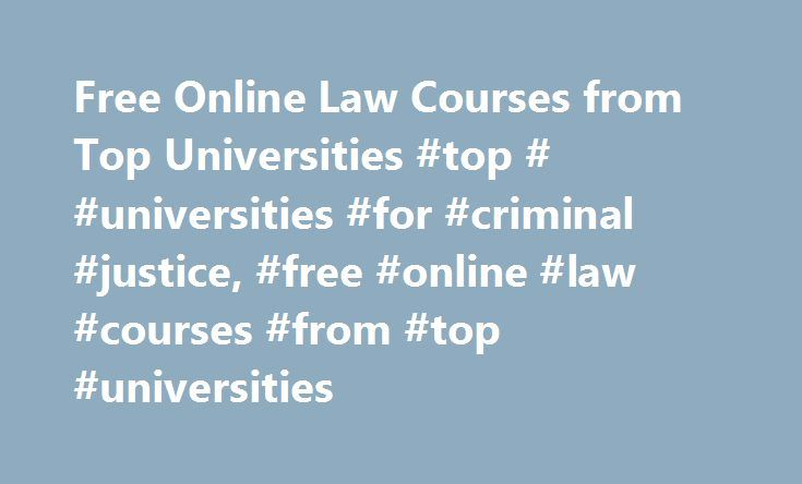 Free Online Law Courses from Top Universities #top # #universities #for #criminal #justice, #free #online #law #courses #from #top #universities http://austin.remmont.com/free-online-law-courses-from-top-universities-top-universities-for-criminal-justice-free-online-law-courses-from-top-universities/  # Free Online Law Courses from Top Universities Free Law Courses Free law courses are available online from the University of California, Berkeley, and the Massachusetts Institute of…