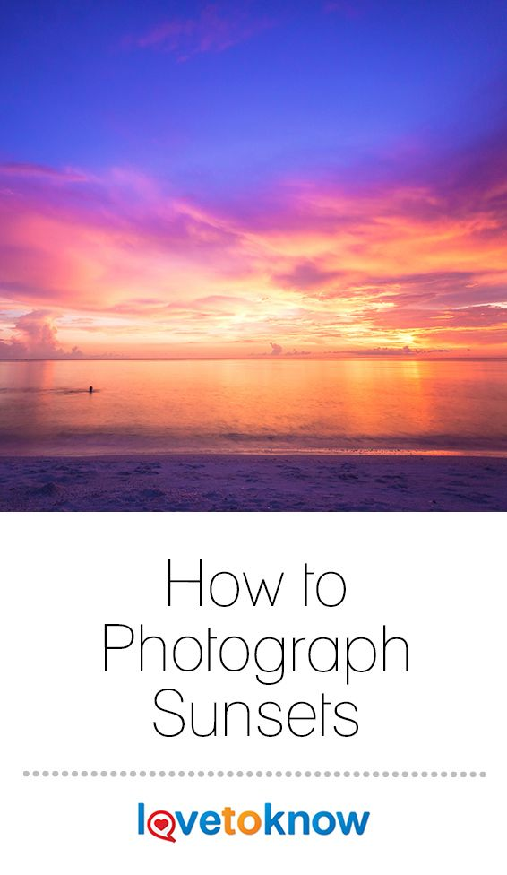 How To Photograph Sunsets Lovetoknow Sunset Photography Nature Sunset Photography Sunset Landscape