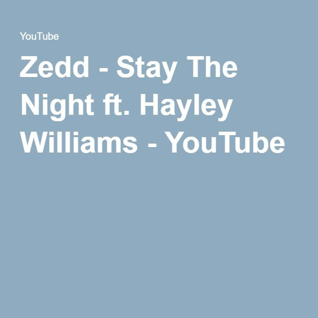 Zedd - Stay The Night ft. Hayley Williams - YouTube