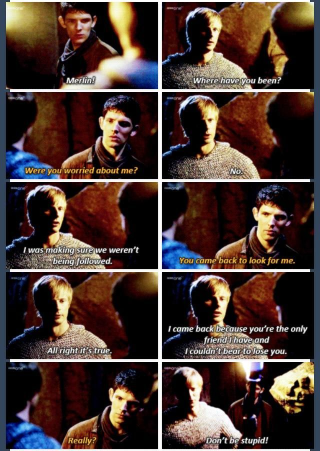 """""""I came back because you're the only friend I have and I couldn't bear to lose you."""" -BBC Merlin"""