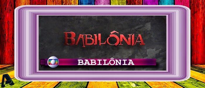 REDE ALPHA TV | O Mundo das Novelas : BABILÔNIA | Capítulo 005 - 20/03/2015 (Globo - Bra...