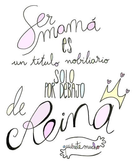 Láminas Positivas de QuiéreteMucho: Sin duda a mi madre... Ser mamá es un título nobiliario solo por debajo de Reina... Quiérela Muchoo ----} @quieretemucho_