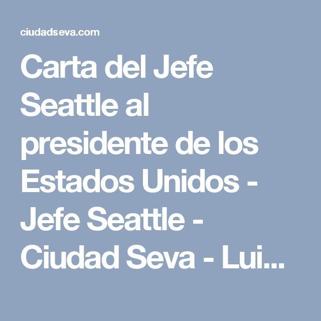 Carta del Jefe Seattle al presidente de los Estados Unidos - Jefe Seattle - Ciudad Seva - Luis López Nieves