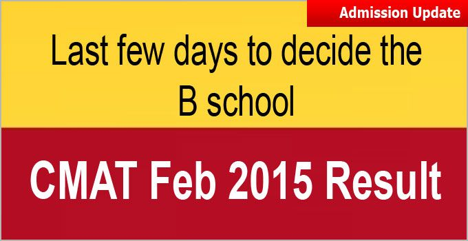 """CMAT 2015 scorers should decide which B school they would like to apply for admission. CMAT Feb 2015 scores is that more B schools have kept their admission opportunity open for the CMAT 2015 takers with high or low scores"""