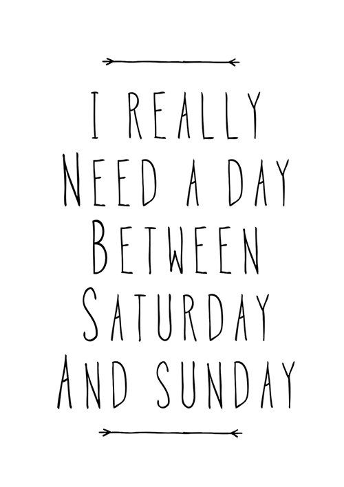 I Really Need A Day Between Saturday and Sunday by mottosprint
