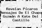 http://tecnoautos.com/wp-content/uploads/imagenes/tendencias/thumbs/revelan-picaros-mensajes-de-el-chapo-guzman-a-kate-del-castillo.jpg Kate del Castillo. Revelan pícaros mensajes de El Chapo Guzmán a Kate del Castillo, Enlaces, Imágenes, Videos y Tweets - http://tecnoautos.com/actualidad/kate-del-castillo-revelan-picaros-mensajes-de-el-chapo-guzman-a-kate-del-castillo/