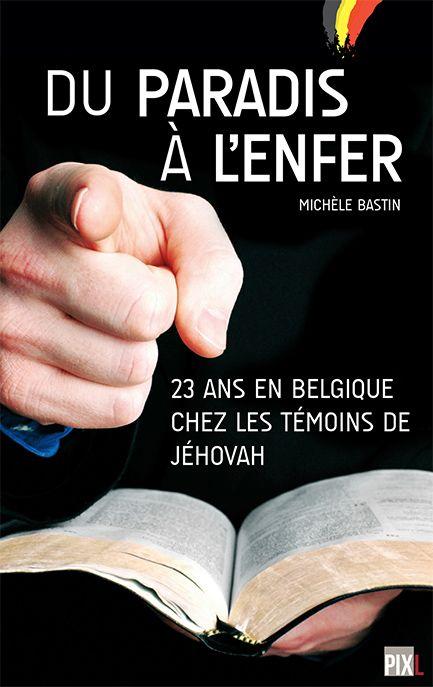 Du paradis à l'enfer - 23 ans en Belgique chez les témoins de Jéhovah • Michèle Bastin