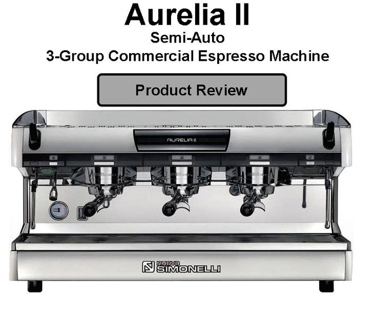 nuova simonelli aurelia ii 3 group commercial espresso machine review nuova simonelli aurelia - Commercial Espresso Machine