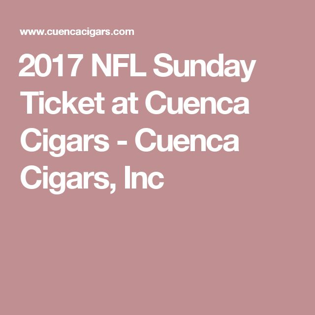 ​2017 NFL Sunday Ticket at Cuenca Cigars - Cuenca Cigars, Inc