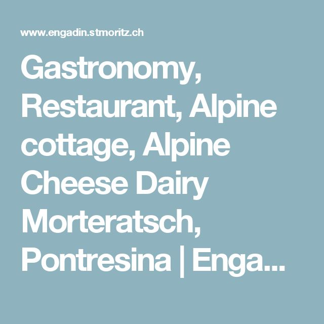 Gastronomy, Restaurant, Alpine cottage, Alpine Cheese Dairy Morteratsch, Pontresina | Engadin St. Moritz, Graubunden, Switzerland