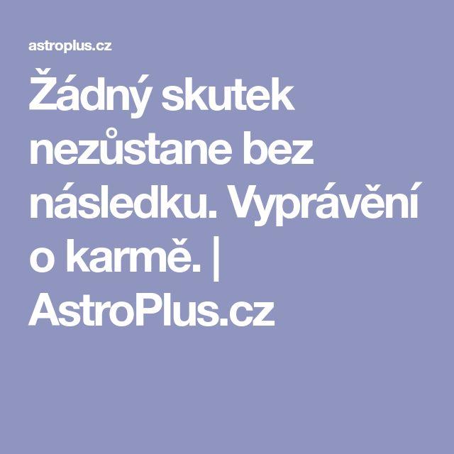 Žádný skutek nezůstane bez následku. Vyprávění o karmě. | AstroPlus.cz