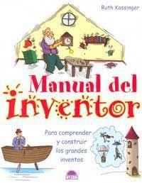 Manual del inventor : para comprender y construir los grandes inventos
