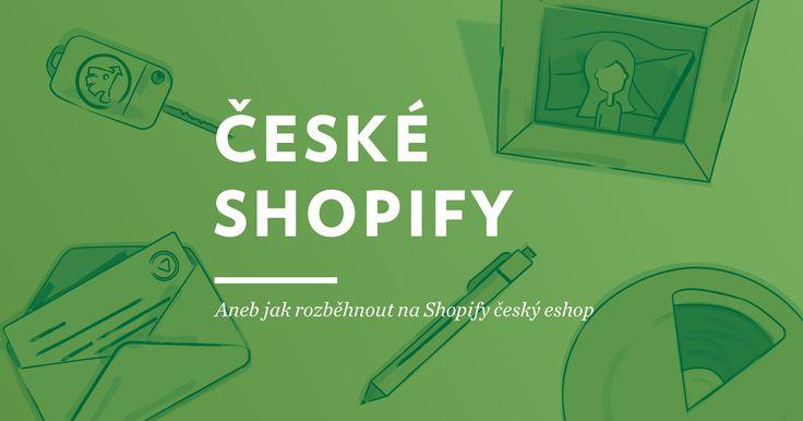 Aneb jak rozběhnout naShopify českýeshop