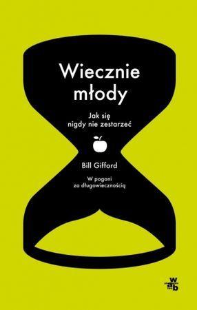 """Bill Gifford, """"Wiecznie młody: jak się nigdy nie zestarzeć"""", przeł. Jacek…"""