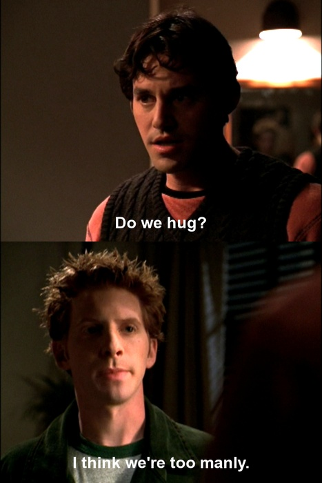 """I think we're too manly."" (~Buffy the Vampire Slayer)"