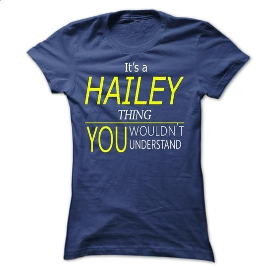 HAILEY, Its HAILEY Thing, you wouldnt thing - #design t shirt #wholesale hoodies. ORDER NOW => https://www.sunfrog.com/Names/HAILEY-Its-HAILEY-Thing-you-wouldnt-thing-Ladies.html?60505
