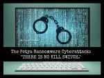 The Petya Ransomware Cyberattack: THERE IS NO KILL SWITCH.