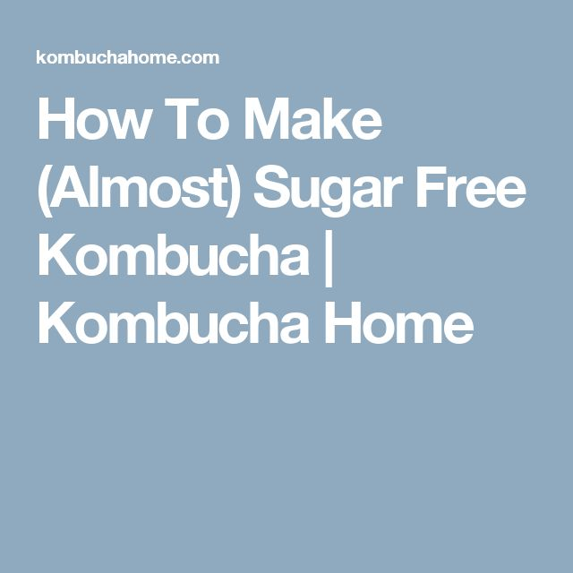 How To Make (Almost) Sugar Free Kombucha | Kombucha Home