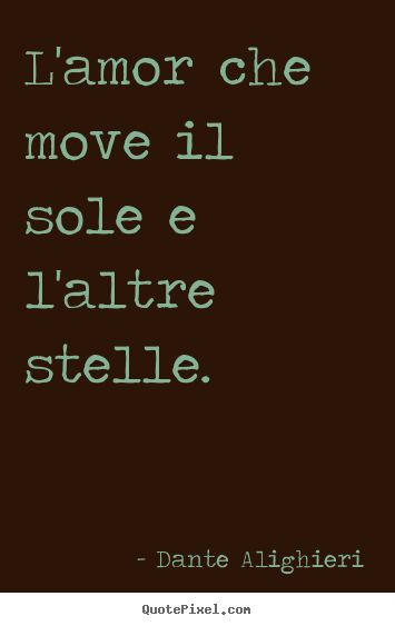L'Amore che move il sole e l'altre stelle : Love that moves the Sun and other stars - Dante