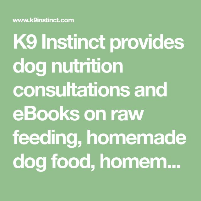 K9 Instinct provides dog nutrition consultations and eBooks on raw feeding, homemade dog food, homemade dog treats and more. K9 Instinct also contains an informative dog blog with information on dog nutrition, dog training, homemade dog treat recipes and