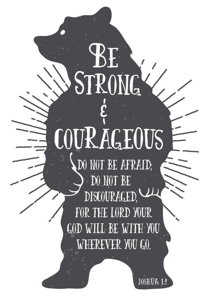 Be strong and courageous, do not be afraid; do not be discouraged, for the Lord your God will be with you wherever you go. Joshua 1:9  This woodland style bear displays Joshua 1:9 perfectly. He stands tall with a light shining behind him showing how strong and courageous he is. This print fits any age or gender and goes with any type of room setting.