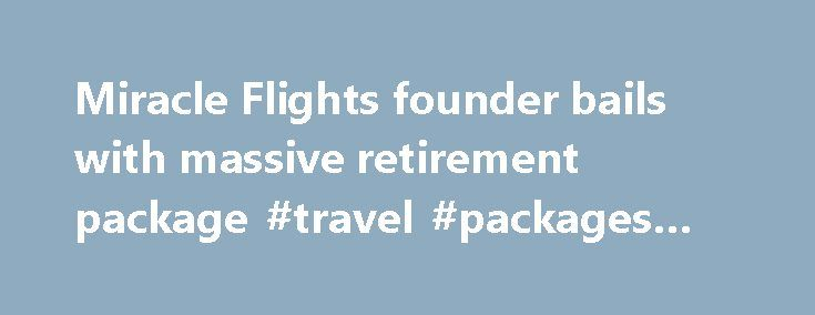 Miracle Flights founder bails with massive retirement package #travel #packages #to #europe http://travel.nef2.com/miracle-flights-founder-bails-with-massive-retirement-package-travel-packages-to-europe/  #airline tickets # Miracle Flights founder bails with massive retirement package By Jane Ann Morrison Las Vegas Review-Journal Ann McGee, the founder of Miracle Flights for Kids in 1985, has departed with an annual retirement of $344,000. or 75 percent of her most recent salary of $430,000…