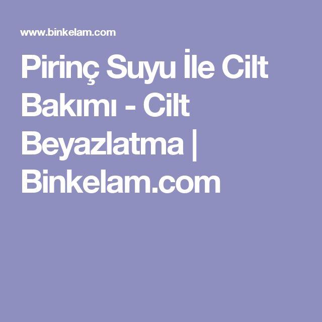 Pirinç Suyu İle Cilt Bakımı - Cilt Beyazlatma   Binkelam.com
