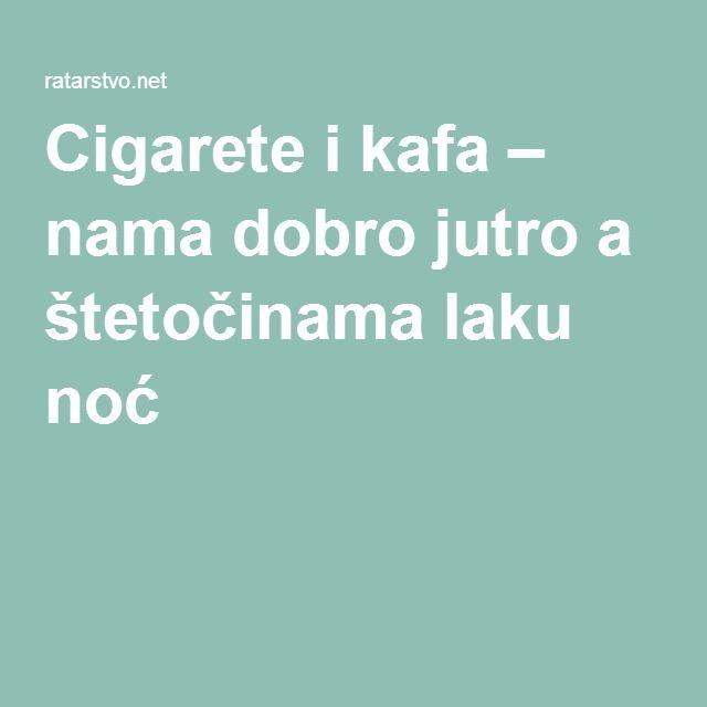 Cigarete i kafa – nama dobro jutro a štetočinama laku noć