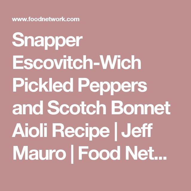 Snapper Escovitch-Wich Pickled Peppers and Scotch Bonnet Aioli Recipe | Jeff Mauro | Food Network