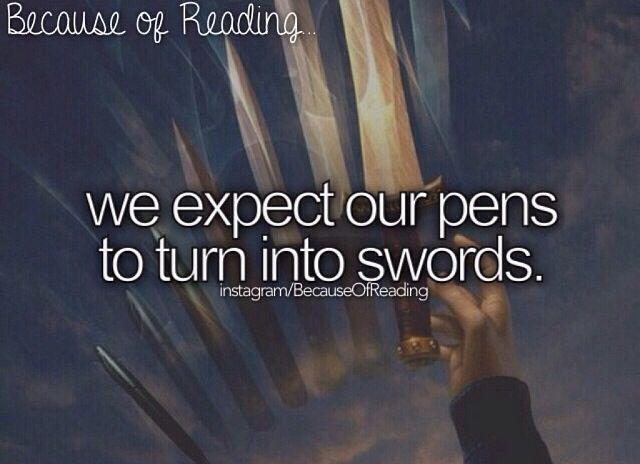 Por causa da leitura,você espera que suas canetas virem espadas...