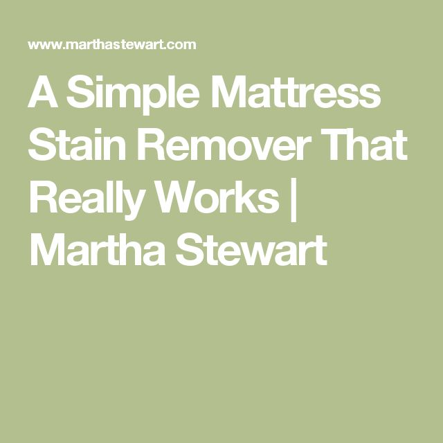 A Simple Mattress Stain Remover That Really Works   Martha Stewart