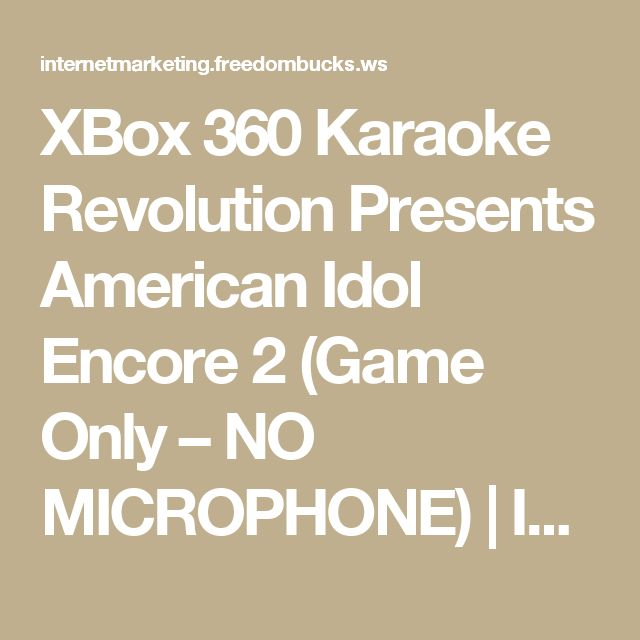 XBox 360 Karaoke Revolution Presents American Idol Encore 2 (Game Only – NO MICROPHONE) | Internet Marketing