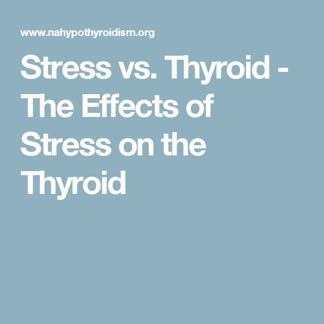 Stress vs. Thyroid - The Effects of Stress on the Thyroid