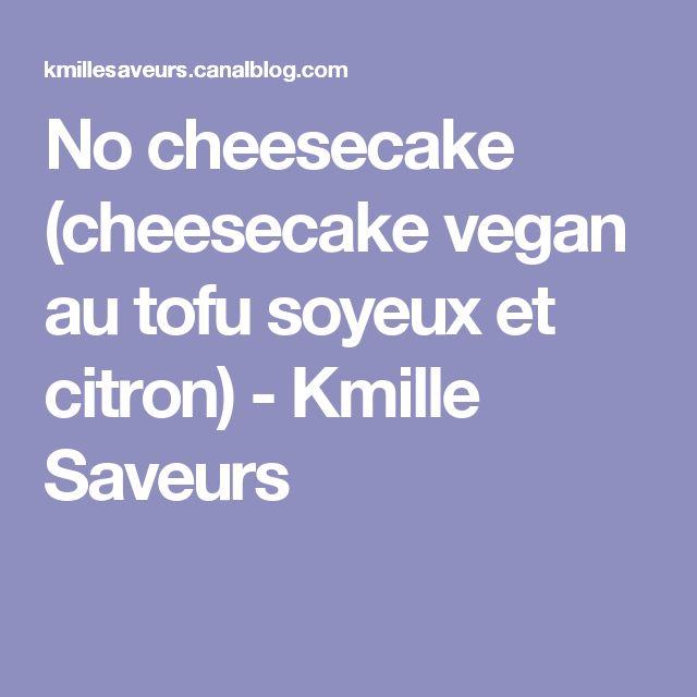 No cheesecake (cheesecake vegan au tofu soyeux et citron) - Kmille Saveurs