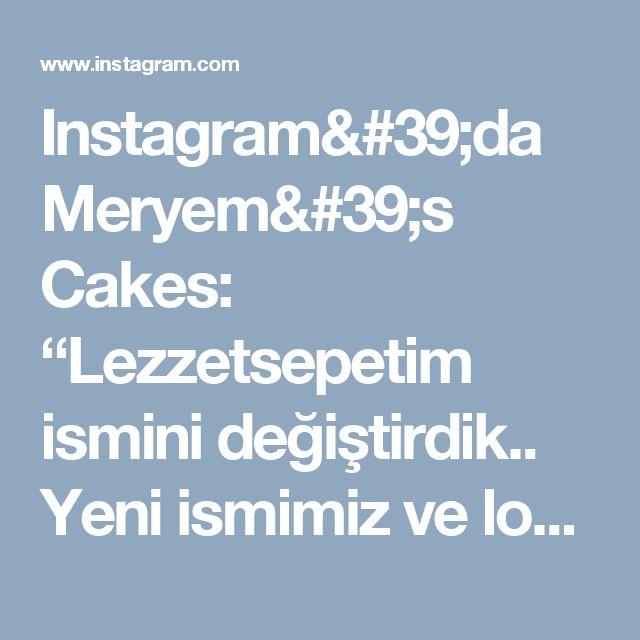 """Instagram'da Meryem's Cakes: """"Lezzetsepetim ismini değiştirdik.. Yeni ismimiz ve logomuz ile siparişlerinizi almaya devam ediyoruz 🎂🍰"""""""