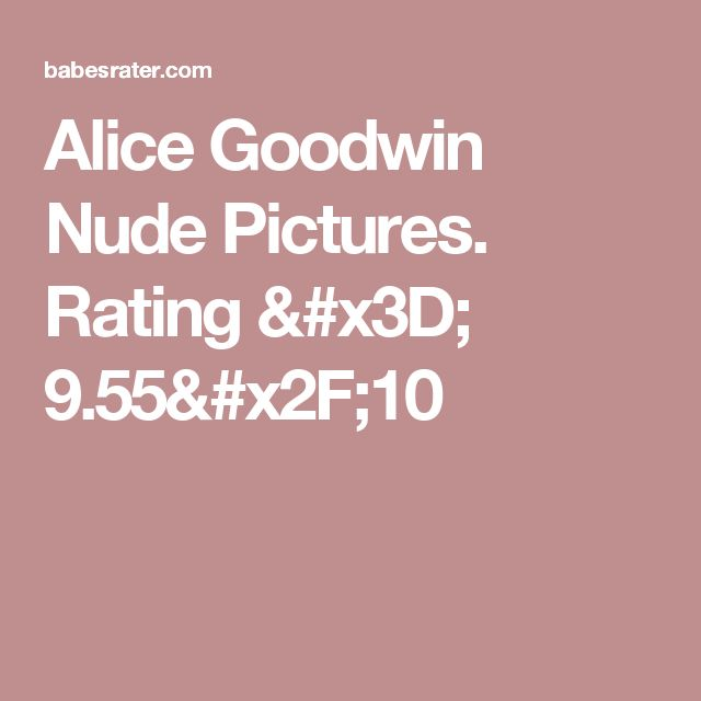 Alice Goodwin Nude Pictures. Rating = 9.55/10