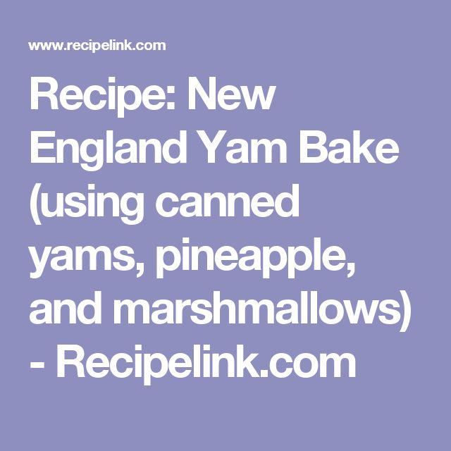 Recipe: New England Yam Bake (using canned yams, pineapple, and marshmallows) - Recipelink.com
