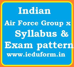 Indian Air Force Exam syllabus 2017, of Group X, Indian Air Force Group X examination Pattern 2017, Indian Air Force Examination Syllabus