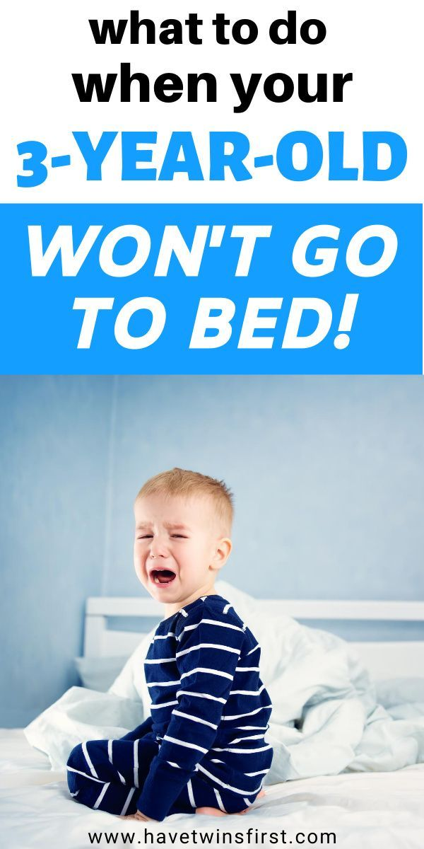 My 3 Year Old Won't Go To Bed: What To Do | Have Twins ...