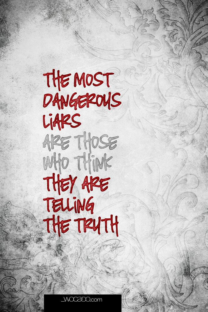 The Most Dangerous Liars - Picture #Quote by #WOCADO